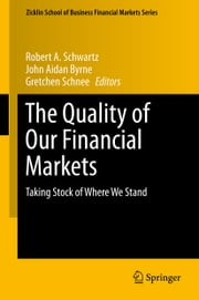 The Quality of Our Financial Markets - Taking Stock of Where We Stand ebook by Robert A. Schwartz,John Aidan Byrne,Gretchen Schnee