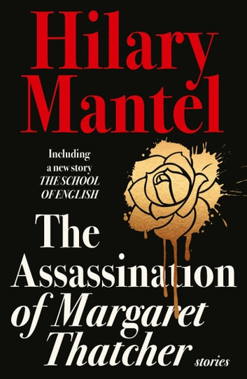 The Assassination of Margaret Thatcher ebook by Hilary Mantel