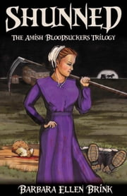 Shunned - The Amish Bloodsuckers Trilogy, #2 ebook by Barbara Ellen Brink