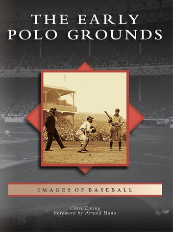 The Early Polo Grounds ebook by Chris Epting