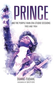 Prince and the Purple Rain Era Studio Sessions - 1983 and 1984 ebook by Duane Tudahl, Questlove