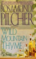 Wild Mountain Thyme - A Novel ebook by Rosamunde Pilcher