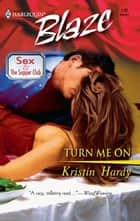 Turn Me On ebook by Kristin Hardy