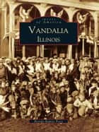 Vandalia, Illinois ebook by Brenda Baptist Protz