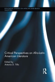 Critical Perspectives on Afro-Latin American Literature ebook by Antonio D. Tillis