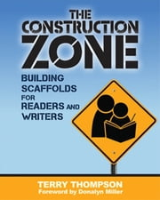 The Construction Zone - Building Scaffolds for Readers and Writers ebook by Terry Thompson