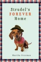 Strudel's Forever Home ebook by Martha Freeman