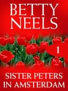 Sister Peters In Amsterdam ebook by Betty Neels