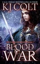 Blood War - The Healers of Meligna, #5 ebook by K. J. Colt