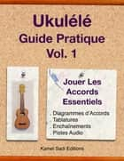 Ukulele Guide Pratique Vol. 1 - Jouer Les Accords Essentiels eBook by Kamel Sadi