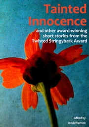 Tainted Innocence and other award-winning stories from the Twisted Stringybark Award ebook by David Vernon