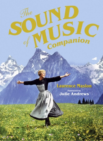 The Sound of Music Companion - The official companion to the world's most beloved musical ebook by Laurence Maslon,Julie Andrews