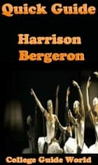 Quick Guide: Harrison Bergeron ebook by College Guide World