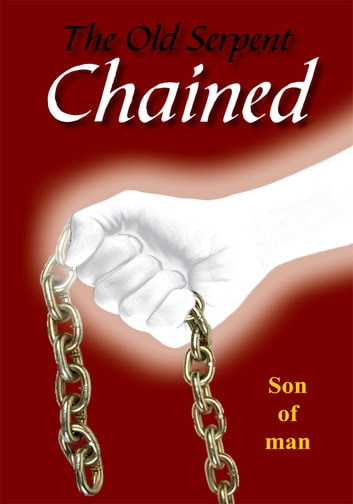 The old serpent chained ebook by son of man 9781467033923 the old serpent chained ebook by son of man fandeluxe Document
