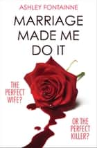 Marriage Made Me Do It ebook by Ashley Fontainne