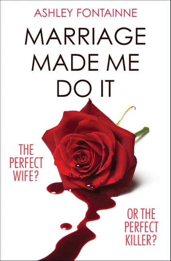 Marriage Made Me Do It: An addictive dark comedy you will devour in one sitting ebook by Ashley Fontainne