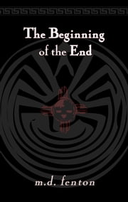 The Beginning of the End ebook by M.D. Fenton