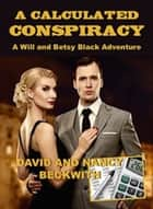 A Calculated Conspiracy ebook by David Beckwith, Nancy Beckwith