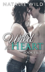 Wild At Heart Book One & Two - Special Edition ebook by Natalie Wild