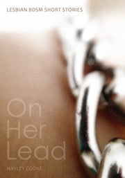 On Her Lead - Lesbian BDSM erotica ebook by Hayley Cooke