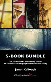 Thaddeus Lewis Mysteries 5-Book Bundle - On the Head of a Pin / Sowing Poison / 47 Sorrows / The Burying Ground / Wishful Seeing ebook by Janet Kellough