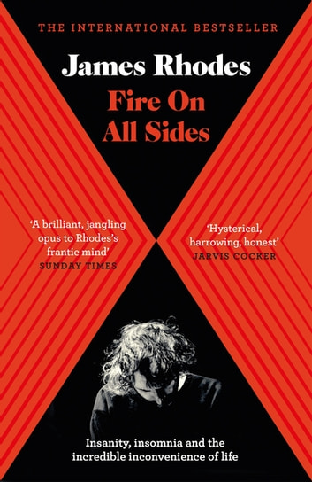 Fire on All Sides - Insanity, insomnia and the incredible inconvenience of life ebook by James Rhodes
