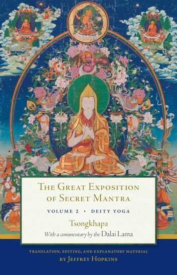 The Great Exposition of Secret Mantra, Volume Two - Deity Yoga ebook by Tsongkhapa,The Dalai Lama
