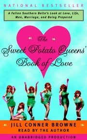 The Sweet Potato Queens' Book of Love - A Fallen Southern Belle's Look at Love, Life, Men, Marriage, and Being Prepared ebook by Jill Conner Browne