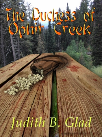 The Duchess of Ophir Creek ebook by Judith B. Glad