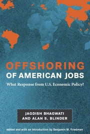 Offshoring of American Jobs: What Response from U.S. Economic Policy? ebook by Jagdish Bhagwati, Alan S. Blinder, Benjamin M. Friedman