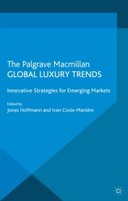 Global Luxury Trends - Innovative Strategies for Emerging Markets ebook by J. Hoffmann, I. Coste-Manière