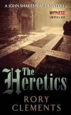 The Heretics - A John Shakespeare Mystery ebook by Rory Clements