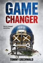 Game Changer ebook by Tommy Greenwald