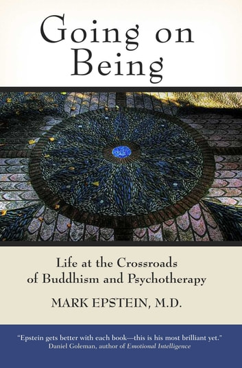 Going on Being - Life at the Crossroads of Buddhism and Psychotherapy ebook by Mark Epstein, M.D.