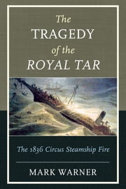 The Tragedy of the Royal Tar - The 1836 Circus Steamship Fire ebook by Mark Warner