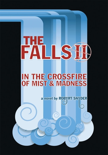 The Falls II - In the Crossfire of Mist and Madness ebook by Robert Snyder