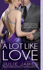 A Lot Like Love ebook by Julie James