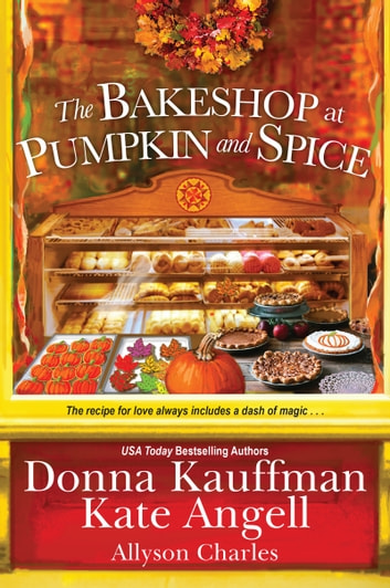 The Bakeshop at Pumpkin and Spice ebook by Donna Kauffman,Kate Angell,Allyson Charles