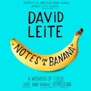 Notes on a Banana - A Memoir of Food, Love, and Manic Depression audiobook by David Leite