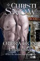 Operation: Endurance - When the Mission Ends, #3 ebook by Christi Snow