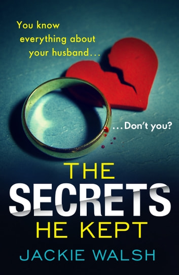 The Secrets He Kept - A suspenseful, gripping psychological thriller with a nail-biting ending ebook by Jackie Walsh