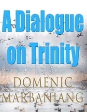 A Dialogue on Trinity ebook by Domenic Marbaniang