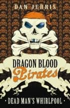 Dead Man's Whirlpool - Dragon Blood Pirates: Book Fourteen ebook by Dan Jerris, Rory Walker