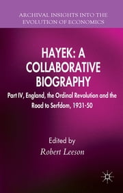Hayek: A Collaborative Biography - Part IV, England, the Ordinal Revolution and the Road to Serfdom, 1931-50 ebook by Dr Robert Leeson