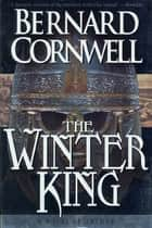 The Winter King ebook by Bernard Cornwell