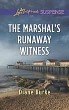 The Marshal's Runaway Witness (Mills & Boon Love Inspired Suspense) ebook by Diane Burke