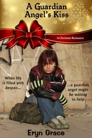 A Guardian Angel's Kiss ebook by Eryn Grace