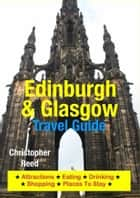 Edinburgh & Glasgow Travel Guide - Attractions, Eating, Drinking, Shopping & Places To Stay 電子書 by Christopher Reed