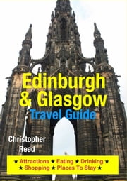 Edinburgh & Glasgow Travel Guide - Attractions, Eating, Drinking, Shopping & Places To Stay ebook by Christopher Reed