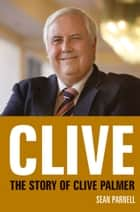 Clive - The story of Clive Palmer ebook by Sean Parnell